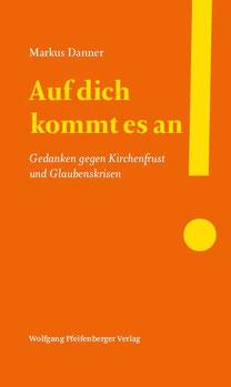 Markus Danner, Auf dich kommt es an. Gedanken gegen Kirchenfrust und Glaubenskrisen.132 Seiten, ISBN 978-3-901496-36-3