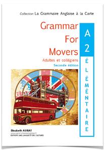 GRAMMAR FOR MOVERS Livre de grammaire anglaise niveau A2 Elémentaire 5èmes, 4èmes, faux débutant, idéal pour progresser en anglais et valider un test d'anglais de niveau A2.