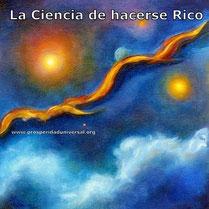 LA CIENCIA DE HACERSE  RICO - LEY DE ATRACCIÓN- PROSPERIDAD UNIVERSAL