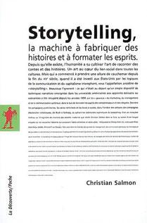 Christian Salmon, Storytelling. La Machine à fabriquer des histoires et à formater les esprits, Paris, La Découverte, coll. « Cahiers libres », 2007.