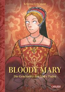 Bloody Mary - Die Geschichte der Mary Tudor