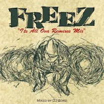 "『FREEZ ""I'ts All Ova Remixes Mix"" Mixed by DJ Zorzi』BASE MIX #007"