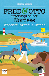 Holger Wetzel, Fred & Otto unterwegs an der Nordsee. Wanderführer für Hunde.