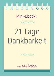 In diesem Mini-Ebook erfährst du warum es lebensverändernd für dich sein kann 21 Tage dein Bewusstsein auf Dankbarkeit zu lenken