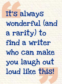 """It's always wonderful (and a rarity) to find a writer who can make you laugh out loud like this"""