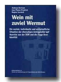 Wein mit zuviel Wermut - Die soziale, individuelle und wirtschaftliche Situation der ehemaligen Antragsteller auf Ausreise aus der DDR und die Frage ihrer Identität