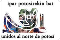 """""""Ipar Potosiretikin Bat - Unidos al Norte de Potosí"""""""