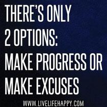 選択肢は2つしかありません。 前進するか 言い訳するか
