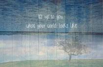 君の世界がどのように見えるかは、君次第。