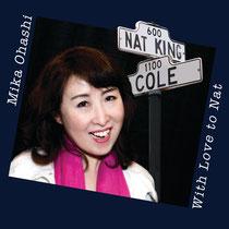 """With LOVE To Nat""         (2014年4月サンフランシスコ録音)  発売元:ディスクユニオン       ナット・キング・コールの愛唱曲を集めた意欲作"