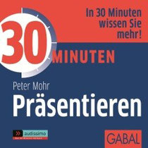 PETER MOHR:  30 Minuten Präsentieren - Hörbuch