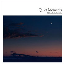 Quiet Moments 〜 Melancholic Twilight