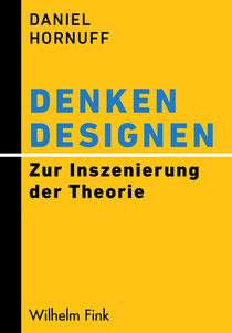 Daniel Hornuff Denken designen. Zur Inszenierung der Theorie