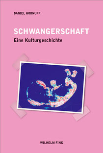 Daniel Honuff Schwangerschaft. Eine Kulturgeschichte
