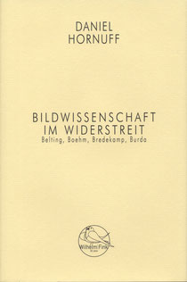Daniel Hornuff Bildwissenschaft im Widerstreit. Belting, Boehm, Bredekamp, Burda