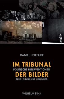 Daniel Hornuff Im Tribunal der Bilder. Politische Interventinen durch Theater und Musikvideo