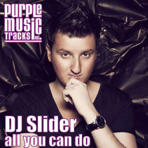 DJ Slider – All You Can Do (Purple Music)