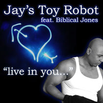 Jay's Toy Robot Feat Biblical Jones – Live In You (Rootz Records)
