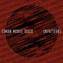 Simian Mobile Disco | Unpatterns