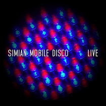 Simian Mobile Disco | Live