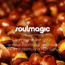 Soulmagic - Someone Like You (Inc. Matt Early, Kings Of Groove & Alfred Azzetto Remixes) (Soulmagic Recordings)