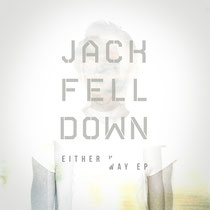 Jack Fell Down | Either Way EP