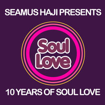 Seamus Haji Presents 10 Years Of Soul Love
