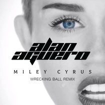 Miley Cyrus | Wrecking Ball (Alan Aguero Remix)