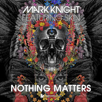 Mark Knight Featuring Skin | Nothing Matters