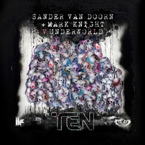 Sander van Doorn & Mark Knight V Underworld | Ten
