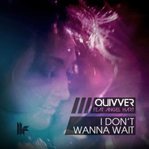 Quivver Feat Angel Hart | I Don't Wanna Wait