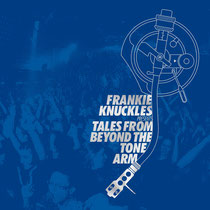 Frankie Knuckles | Tales From Beyond The Tone Arm