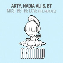 Arty, Nadia Ali & BT | Must Be The Love
