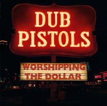 Dub Pistols | Worshipping The Dollar