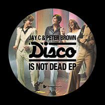 Jay C & Peter Brown | Disco Is Not Dead EP