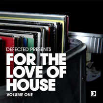 'Defected Presents For The Love Of House Volume 1'