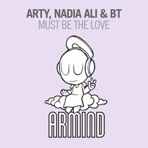Arty, Nadia Ali & BT | Must Be The Love | Armind