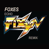 Foxes | Echo (FIXYN Remix)