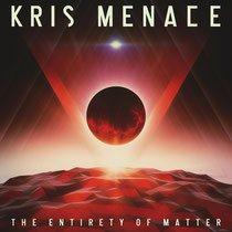 Kris Menace | The Entirety Of Matter