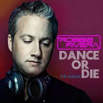 Robbie Rivera | Dance Or Die