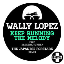 Wally Lopez Ft Kreesha Turner | Keep Running The Melody (The Japanese Popstars Remix) | Positiva