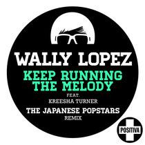 Wally Lopez Ft Kreesha Turner | Keep Running The Melody (The Japanese Popstars Remix) | Positiva