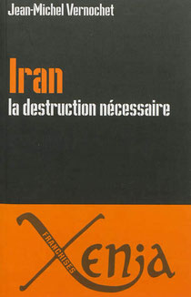 Iran, destruction nécessaire,Jean-michel Vernochet, Xenia (2012)