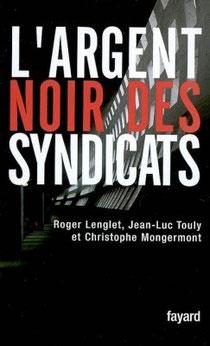 L'argent noir des sydicats, R. Lenglet, J-L Touly et C. Mongermont, Fayard (2008).