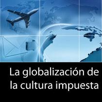 La globalizaciòn de la cultura impuesta