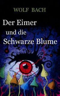 Wolf Bach – Der Eimer und die Schwarze Blume