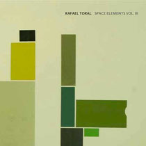 RAFAEL TORAL / Space Elements III