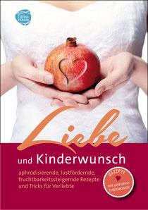 Buch Liebe und Kinderwunsch. Aphrodisierende, lustfördernde und fruchtbarkeitssteigernde Rezepte und Tricks für Verliebte