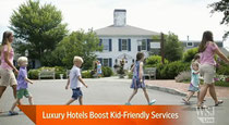 Luxury Hotels Boost Kid-Friendly Services
