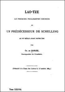 Charles de HARLEZ (1832-1899) : Lao-tze, le premier philosophe chinois. Mémoires couronnés publiés par l'Académie royale de Belgique, Bruxelles, 1886, tome XXXVII, 32 pages.